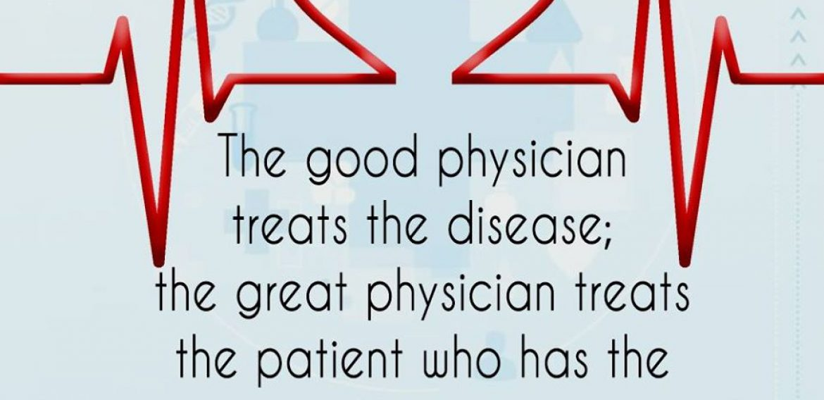 The good physician treats the disease; the great physician treats the patient who has the diseases  -William Osler